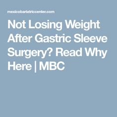 Not Losing Weight After Gastric Sleeve Surgery? Read Why Here | MBC
