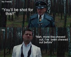 """Inglourious Basterds """"You'll be shot for this!!"""" Some things are just worth it.."""