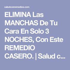 ELIMINA Las MANCHAS De Tu Cara En Solo 3 NOCHES, Con Este REMEDIO CASERO. | Salud con Remedios