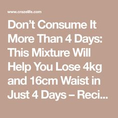 Don't Consume It More Than 4 Days: This Mixture Will Help You Lose 4kg and 16cm Waist in Just 4 Days – Recipe | Craze Life