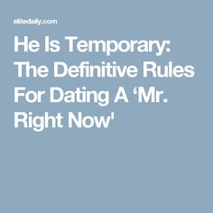 He Is Temporary: The Definitive Rules For Dating A 'Mr. Right Now'