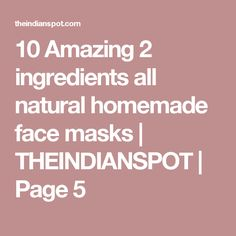 10 Amazing 2 ingredients all natural homemade face masks | THEINDIANSPOT | Page 5