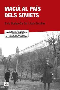 Ucelay Da Cal, Enric, 1948- Macià al país dels soviets / Enric Ucelay-Da Cal i Joan Esculies Barcelona : Edicions de 1984, 2015 http://cataleg.ub.edu/record=b2173355~S1*cat