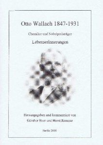 Otto Wallach, 1847-1931: Chemiker und Nobelpreisträger. Herausgegeben und kommentiert von Günther Beer und Horst Remane. Berlin: Verlag für Wissenschafts- und Regionalgeschichte Engel, 2000. [QD22 .W35 O88 2000 (Gerstein)] http://go.utlib.ca/cat/4748477