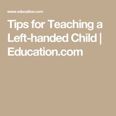 Tips for Teaching a Left-handed Child | Education.com