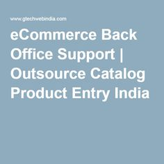 eCommerce Back Office Support | Outsource Catalog Product Entry India  We offer reliable and affordable back office services to online businesses and e-commerce retailers. Our back office support includes order processing, inventory management, answering and managing email queries and calls and many more.