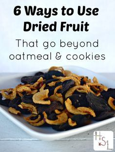Go beyond oatmeal and cookies with these 6 ways to use dried fruits.