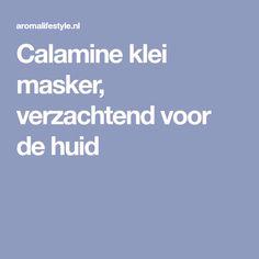 Calamine klei masker, verzachtend voor de huid