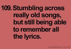 we have such gigantic memories if you think of all the song lyrics you know!