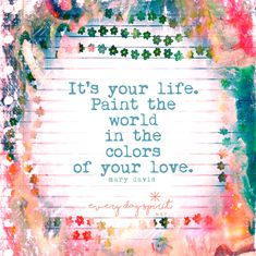 LAJ: I am painting my world in the colors of my love!❤️ courage danceoflife change journey before now future selflove peacef freedom joy happiness faith hope Good Quotes, Quotes To Live By, Me Quotes, Inspirational Quotes, Motivational Quotes, Cool Words, Wise Words, Good Thoughts, Motivation Inspiration
