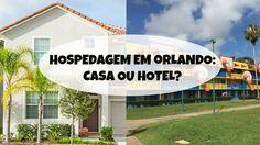 Hospedagem em Orlando: Casa x Hotel