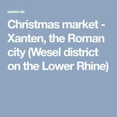 Christmas market - Xanten, the Roman city (Wesel district on the Lower Rhine)