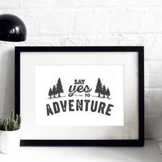 'Say Yes To Adventure' Typographic Print - Find inspiration from a motivational print.