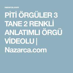 PİTİ ÖRGÜLER 3 TANE 2 RENKLİ ANLATIMLI ÖRGÜ VİDEOLU   Nazarca.com