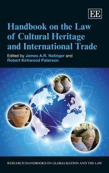 NOW IN PAPERBACK - Handbook on the Law of Cultural Heritage and International Trade - edited by James A.R. Nafziger and Robert Kirkwood Paterson - February 2016 (Research Handbooks on Globalisation and the Law series)