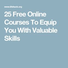 25 Free Online Courses To Equip You With Valuable Skills