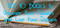 10 Must-Read Books to Help Uncover Your Passion and Live Your Dreams