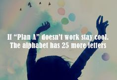 """If """"plan A"""" doesn't work, stay coll. The alphabet has 25 more letters. #meet #connect #explore #byber"""