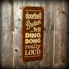 Wooden Funny Sign / Doorbell Broken...Yell Ding Dong really LOUD | Woodticks - Housewares on ArtFire