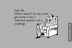 Dear life when I asked if my day could get worse  #funny #haha #lol #laughtard #funnypics #worse #dearlife