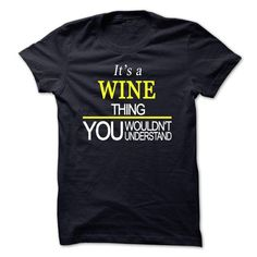 Its A WINE Thing, You Wouldnt Understand #sunfrogshirt