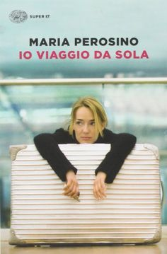 Amazon.it: Io viaggio da sola - Maria Perosino - Libri