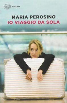 Amazon.it: Io viaggio da sola - Maria Perosino - Libri