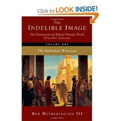 The Indelible Image: The Theological and Ethical World of the New Testament, Vol. 1: The Individual Witnesses: Ben Witherington III: 9780830838615: Amazon.com: Books