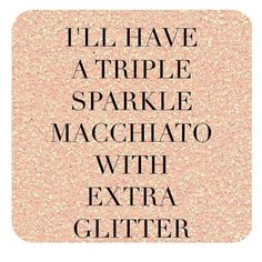 Who wouldn't want a little coffee with their sparkle!