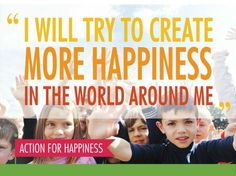 """""""I will try to create more happiness in the world around me"""" ~ The Action for Happiness pledge http://www.actionforhappiness.org pic.twitter.com/pb5C8PNbOX"""