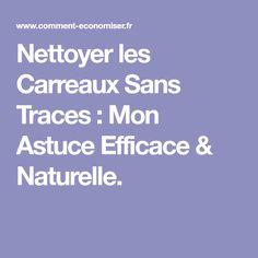 Nettoyer les Carreaux Sans Traces : Mon Astuce Efficace & Naturelle.