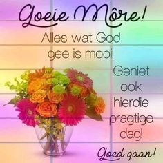 Good Morning Greetings, Good Morning Wishes, Good Morning Quotes, Afrikaanse Quotes, Goeie More, Morning Blessings, Special Quotes, Daily Quotes, Messages