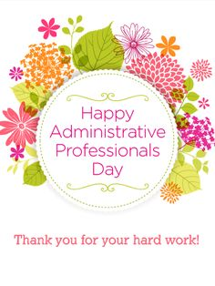 flower happy administrative professionals day card its easy to love our administrative professionals they are so good at what they do and they help make