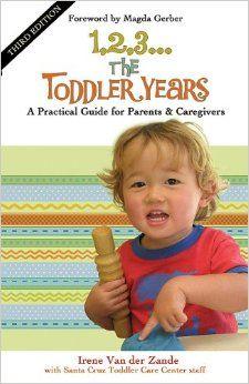 1, 2, 3...The Toddler Years: A Practical Guide for Parents and Caregivers: Irene Van der Zande, Magda Gerber, Santa Cruz Toddler Care Center...
