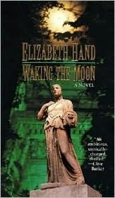 THURSDAY NIGHT BOOK CLUB! Waking the Moon - Elizabeth Hand  The Matriarchy, and the Goddess, are not always cozy and gentle, as we learn in this 90s fantasy/horror classic.  It is a reread for me.  This one really holds up, especially if you remember the 70s and the 90s.  FYI - Oliver may remind regular DL readers (and editors) of what happened when the Boss took mescaline that one time Angie visited.....