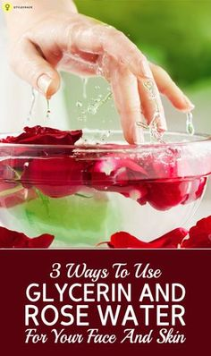 3 Simple Ways To Use Glycerin And Rose Water For Your Face And Skin