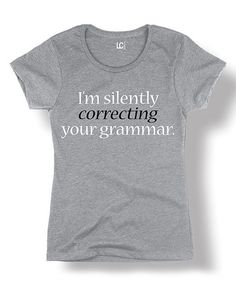 I'm Silently Correcting Your Grammar Tee #zulily *love it