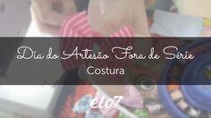 Vídeo-arte Costura - Dia do Artesão Fora de Série 2016
