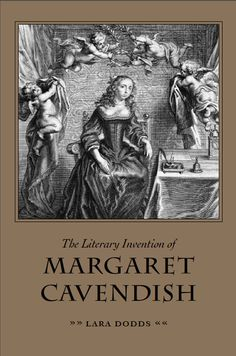 The literary invention of Margaret Cavendish / Lara Dodds. -- Pennsylvania : Duquesne University Press, 2013 en http://absysnet.bbtk.ull.es/cgi-bin/abnetopac?TITN=538872