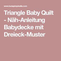 Triangle Baby Quilt - Näh-Anleitung Babydecke mit Dreieck-Muster