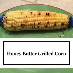 The Real Housewife of Fresno: Honey Butter Grilled Corn