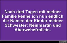 Nach drei Tagen mit meiner Familie kenne ich.. | Lustige Bilder, Sprüche, Witze, echt lustig Funny Stories, Funny Pictures, Hilarious, Jokes, Christian, Inspiration, Humorous Sayings, Funny Sayings, Funny Pics
