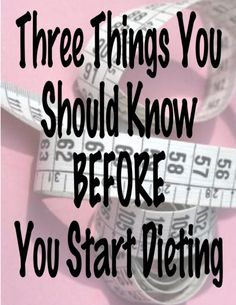 Three Things You Need to Know BEFORE You Start Dieting
