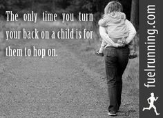 The only time you turn your back on a child is for them to hop on. - Child Support - Ideas of Child Support - The only time you turn your back on a child is for them to hop on. Bad Mom Quotes, Quotes For Kids, Great Quotes, Quotes To Live By, Me Quotes, Inspirational Quotes, Quotes Children, Baby Quotes, Random Quotes