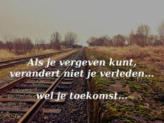 Als je #vergeven kunt, verandert niet je #verleden...wel je #toekomst