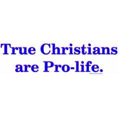 True Christians are Pro-life.