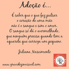 Adoção é....amor! Dia das mães 2016! Frase #13 - Juliana Nascimento Campanha Dia das Mães: Adoção é… – blog Gravidez Invisível http://gravidezinvisivel.com/campanha-dia-das-maes-adocao/ #adoçãoé #adocaoe #adoção #adocao #gravidezinvisivel