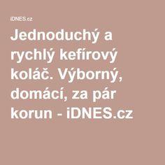 Jednoduchý a rychlý kefírový koláč. Výborný, domácí, za pár korun - iDNES.cz