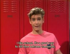 "Saved by the Bell, season episode ""Beauty and the Screech,"" aired 21 October Zachary ""Zack"" Morris is played by Mark-Paul Gosselaar. Zack: ""I like school. It's a good way to kill time between weekends. It gives me five days to plan my Saturday night. Motivacional Quotes, Film Quotes, Mood Quotes, Zack Morris, Image Citation, Saved By The Bell, Movie Lines, Lessons Learned, Favorite Tv Shows"