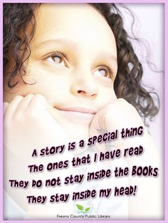 A story is a special thing The ones that I have read They do not stay inside the books They stay inside my head!